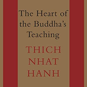 The Heart of the Buddha's Teaching: Transforming Suffering into Peace, Joy, & Liberation | [Thich Nhat Hanh]