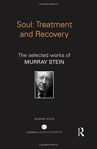 Soul: Treatment and Recovery: The selected works of Murray Stein (World Library of Mental Health)