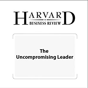 The Uncompromising Leader (Harvard Business Review) Periodical
