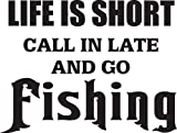 6 wide LIFE IS SHORT CALL IN LATE AND GO FISHING. Black die cut vinyl decal sticker for any smooth surface such as windows bumpers laptops or any smooth surface.