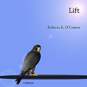 Lift | [Rebecca K. O'Connor]