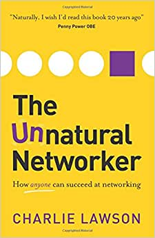 The Unnatural Networker: How Anyone Can Succeed At Networking