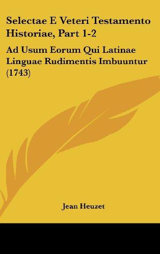 Selectae E Veteri Testamento Historiae, Part 1-2: Ad Usum Eorum Qui Latinae Linguae Rudimentis Imbuuntur (1743)