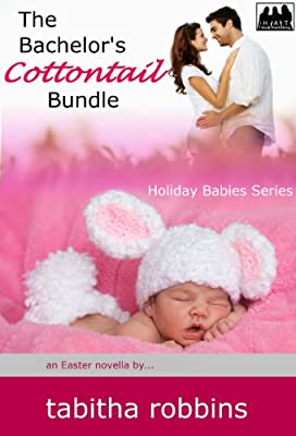 The Bachelor's Cottontail Bundle (an Easter novella) (Holiday Babies Series Book 3)