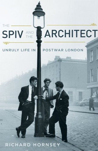 Spiv and the Architect: Unruly Life in Postwar London
