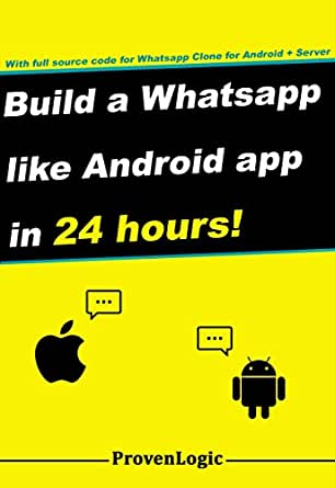 Build a Whatsapp Like App in 24 Hours: Create a Cross-Platform Instant