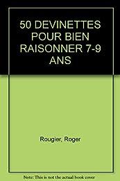 50 DEVINETTES POUR BIEN RAISONNER 7-9 ANS