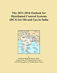 The 2011-2016 Outlook for Distributed Control Systems (DCS) for Oil and Gas in India
