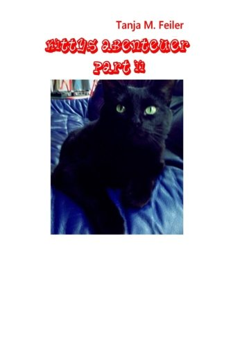 Kittys Abenteuer Part II: Kinderbuch (Volume 2)  [Feiler F, T Tanja M] (Tapa Blanda)