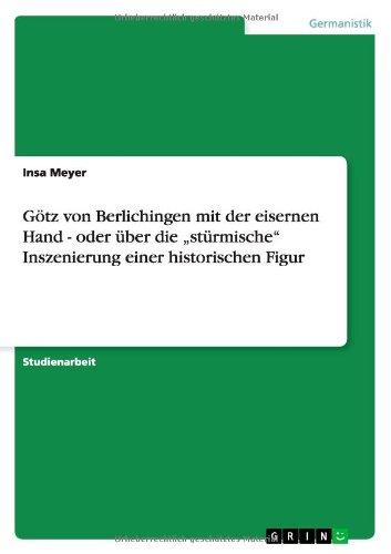 Gotz Von Berlichingen Mit Der Eisernen Hand - Oder Uber Die Sturmische