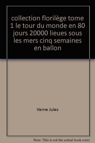 Collection Florilège Tome 1 Le Tour Du Monde En 80 Jours 20000 Lieues Sous Les Mers Cinq Semaines En Ballon