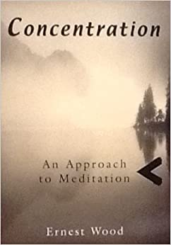 Concentration: An Approach to Meditation: Ernest Wood: 9780835673372
