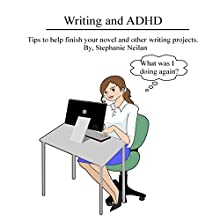 Writing and ADHD: Tips to Help Finish Your Novel and Other Writing Projects (       UNABRIDGED) by Stephanie Neilan Narrated by Stephanie Neilan