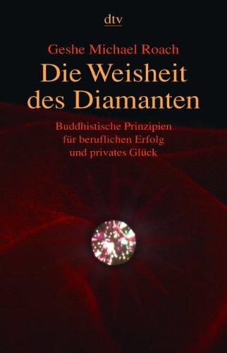Roach Geshe Michael, Die Weisheit des Diamanten. Buddhistische Prinzipien für beruflichen Erfolg und privates Glück.