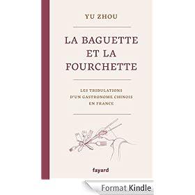 La baguette et la fourchette:Les tribulations d'un gastronome chinois en France