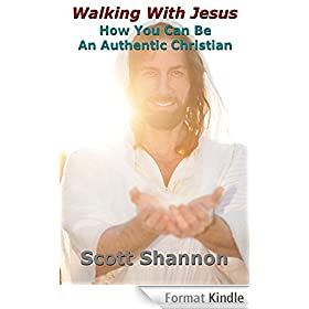 Walking With Jesus: How YOU Can Be An Authentic Christian (English Edition)