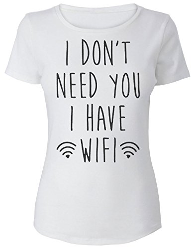 I Don't Need You I Have Wifi Women's T-Shirt Medium