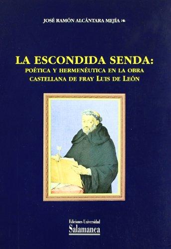la-escondida-senda-the-hidden-path-poetica-y-hermeneutica-en-la-obra-castellana-de-fray-luis-de-leon