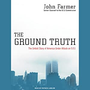 The Ground Truth: The Untold Story of America Under Attack on 9/11   [John Farmer]