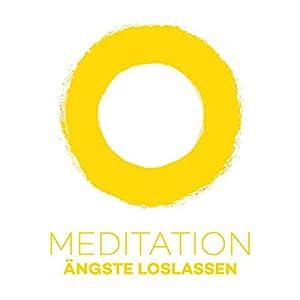 Meditation Ängste loslassen Hörbuch