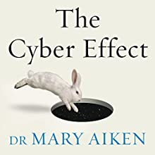 The Cyber Effect: A Pioneering Cyberpsychologist Explains How Human Behaviour Changes Online Audiobook by Mary Aiken Narrated by Rachel Fulginiti