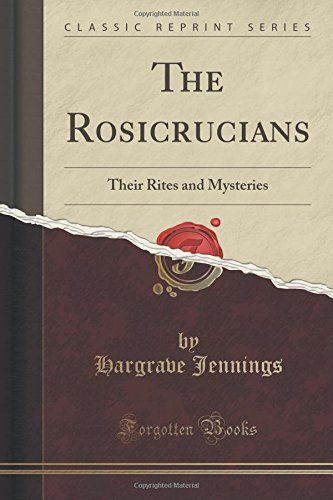 The Rosicrucians: Their Rites and Mysteries (Classic Reprint)