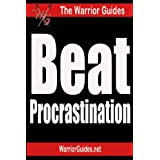 Beat Procrastination: Take Action and Get Things Done Effectively and Immediately (The Warrior Guides)by Haoting Chow