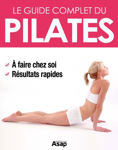 Pilates: le guide complet - 40 exercices illustrés
