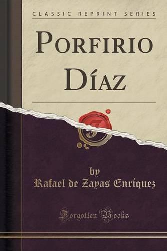 Porfirio Díaz (Classic Reprint)