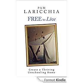 Free to Live: Create a Thriving Unschooling Home (English Edition)