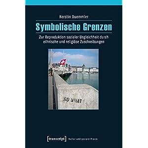 Symbolische Grenzen: Zur Reproduktion sozialer Ungleichheit durch ethnische und religiöse Zuschreib
