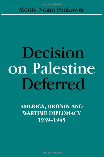 Decision on Palestine Deferred: America, Britain and Wartime Diplomacy, 1939-1945 (Israeli History, Politics, and Societ