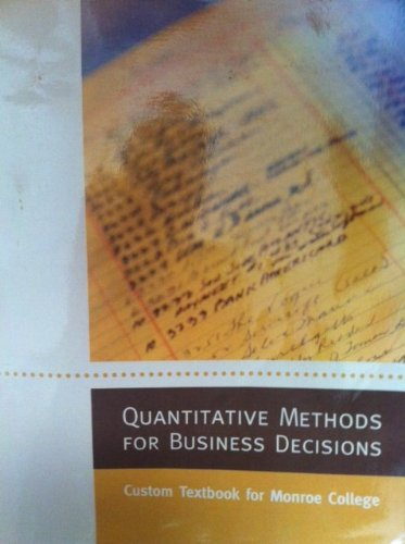 Quantitative Methords for Business Decisions (Custom Textbook for Monroe College)