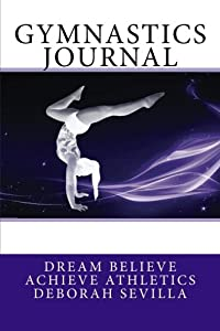 Gymnastics Journal: Girls's Edition (Purple Cover) (Dream Believe Achieve Athletics) from CreateSpace Independent Publishing Platform