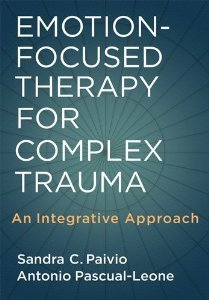 Emotion-Focused Therapy for Complex Trauma: An Integrative Approach 1st (first) edition