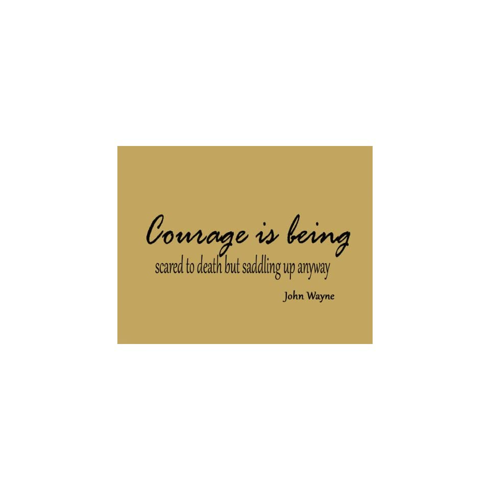 Courage is being scared to death but saddling up anyway. John Wayne Vinyl Wall Decal Home Decor Vinyl Wall Art Lettering