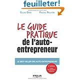 Le guide pratique de l'auto-entrepreneur : Le best-seller des auto-entrepreneurs : A jours des dernières mesures...