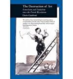 The Destruction of Art: Iconoclasm and Vandalism Since the French Revolution (Picturing History (Reaktion Books)) (Paperback) - Common