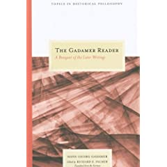 The Gadamer Reader: A Bouquet of the Later Writings (Topics in Historical Philosophy)