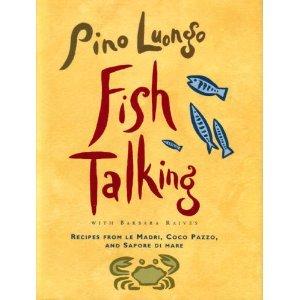 Fish Talking: Recipes from le Madri, Coco Pazzo, and Sapore di mare by Pino Luongo