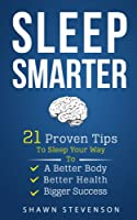 Sleep Smarter: 21 Proven Tips to Sleep Your Way To a Better Body, Better Health and Bigger Success (English Edition)