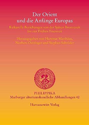 Der Orient und die Anfänge Europas: Kulturelle Beziehungen von der Späten Bronzezeit bis zur Frühen Eisenzeit (Philippika)