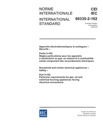 IEC 60335-2-102 Ed. 1.0 b:2004, Household and similar electrical appliances - Safety - Part 2-102: Particular requirements for gas, oil and solid-fuel burning appliances having electrical connections