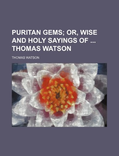Puritan gems;  or, Wise and holy sayings of  Thomas Watson