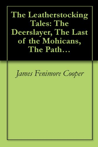 The Leatherstocking Tales: The Deerslayer, The Last of the Mohicans, The Pathfinder, The Pioneers, The Prairie (all 5 Natty Bumppo novels) (mobi): 1