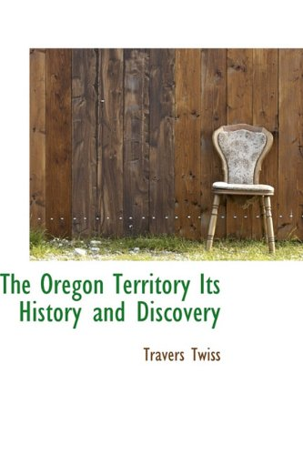 The Oregon Territory Its History and Discovery