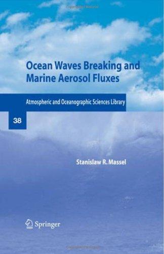 Ocean Waves Breaking and Marine Aerosol Fluxes (Atmospheric and Oceanographic Sciences Library)
