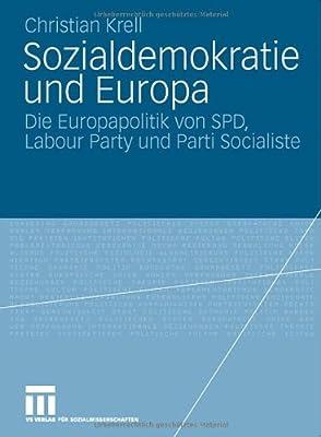 Sozialdemokratie und Europa: Die Europapolitik von SPD, Labour Party und Parti Socialiste (German Edition)