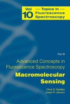 Topics In Fluorescence Spectroscopy, Vol. 10: Advanced Concepts In Fluorescence Sensing, Pt. B: Macromolecular Sensing