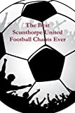 A Fan The Best Scunthorpe United Football Chants Ever